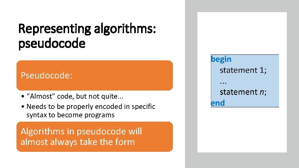 "Representing algorithms: pseudocode Pseudocode: • ""Almost"" code, but not quite. . . • Needs"