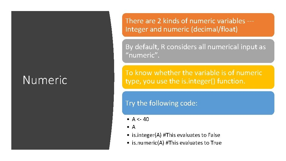 There are 2 kinds of numeric variables --Integer and numeric (decimal/float) By default, R