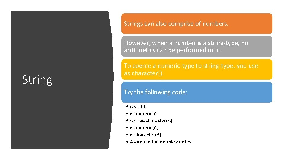 Strings can also comprise of numbers. However, when a number is a string-type, no