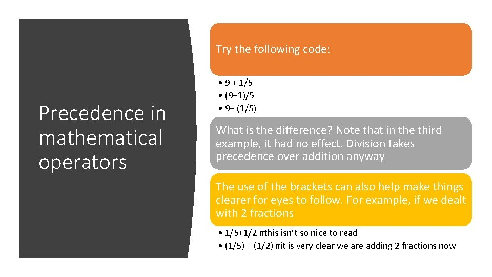 Try the following code: Precedence in mathematical operators • 9 + 1/5 • (9+1)/5