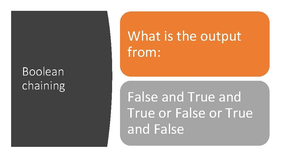 What is the output from: Boolean chaining False and True or False or True