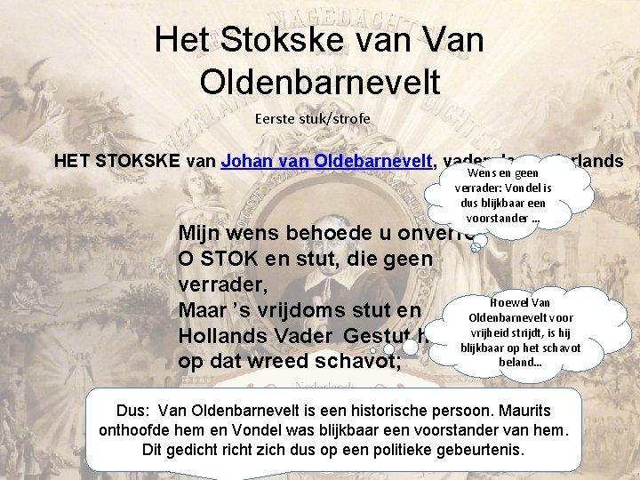 Het Stokske van Van Oldenbarnevelt Eerste stuk/strofe HET STOKSKE van Johan van Oldebarnevelt, vader