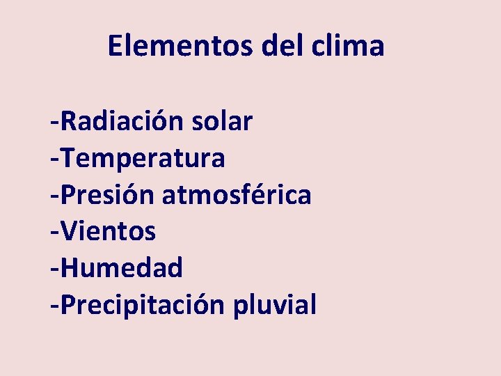 Elementos del clima -Radiación solar -Temperatura -Presión atmosférica -Vientos -Humedad -Precipitación pluvial