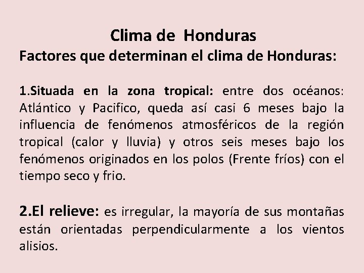 Clima de Honduras Factores que determinan el clima de Honduras: 1. Situada en la