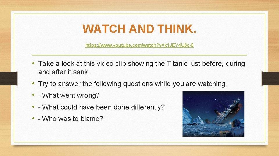 WATCH AND THINK. https: //www. youtube. com/watch? v=k 1 JEY 4 U 3 c-8