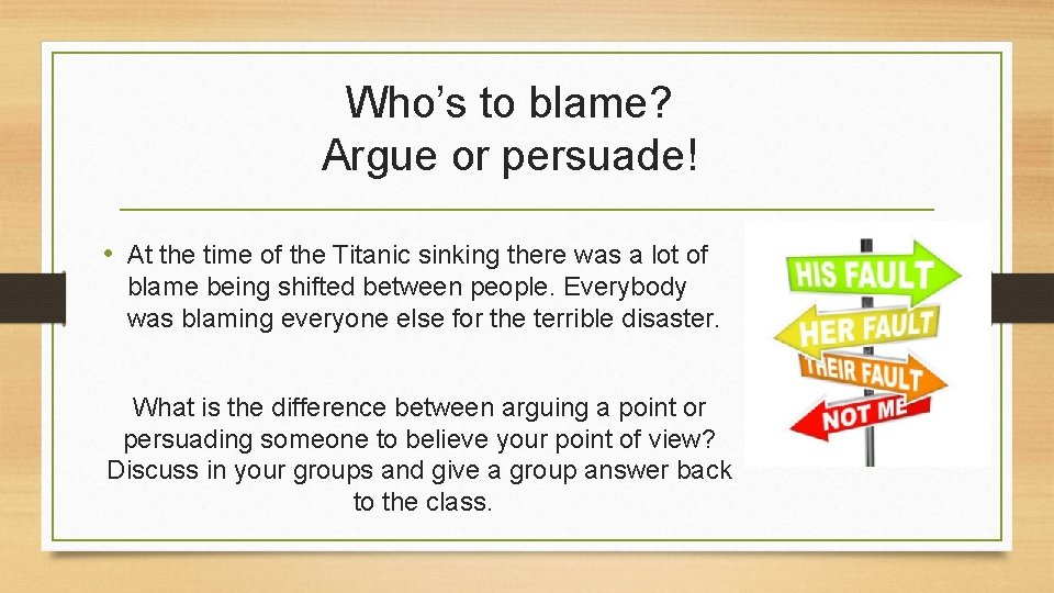Who's to blame? Argue or persuade! • At the time of the Titanic sinking