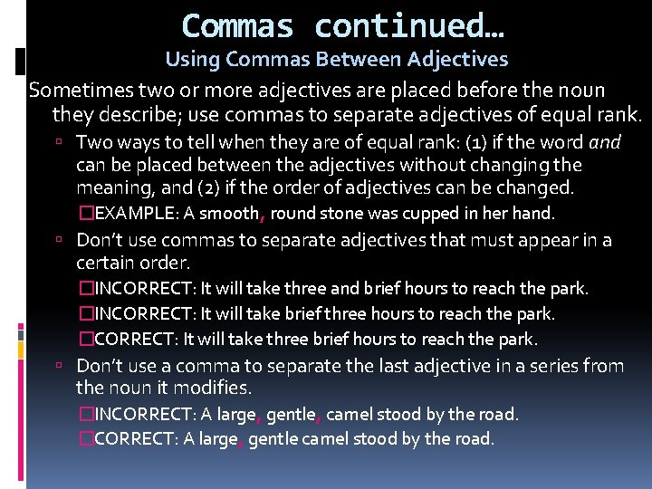 Commas continued… Using Commas Between Adjectives Sometimes two or more adjectives are placed before