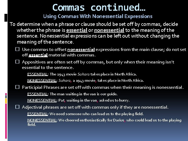 Commas continued… Using Commas With Nonessential Expressions To determine when a phrase or clause