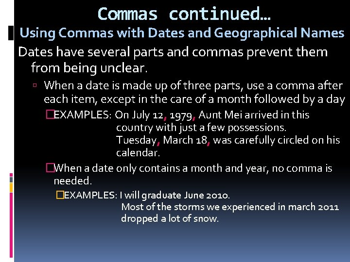 Commas continued… Using Commas with Dates and Geographical Names Dates have several parts and