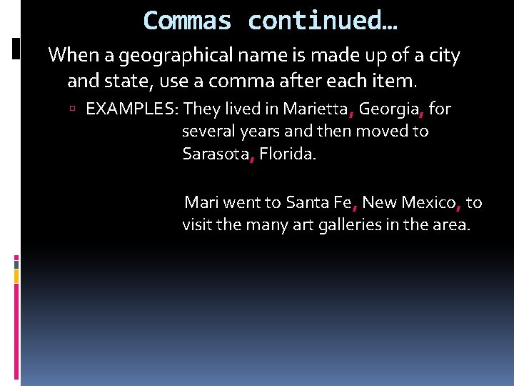 Commas continued… When a geographical name is made up of a city and state,