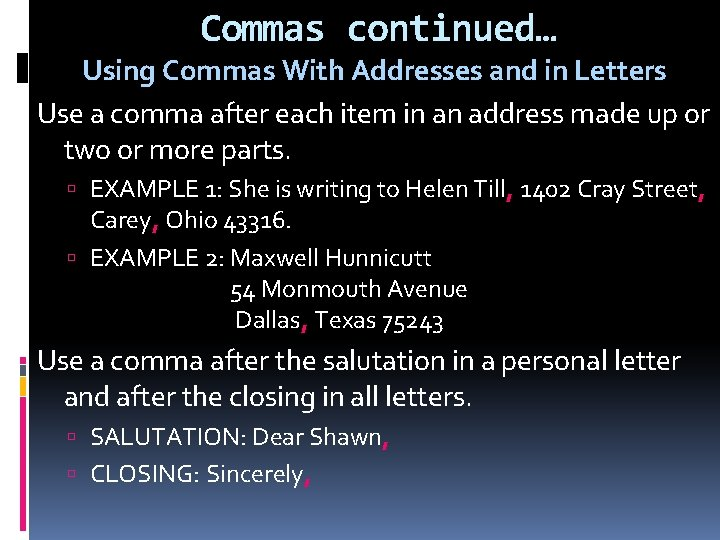 Commas continued… Using Commas With Addresses and in Letters Use a comma after each