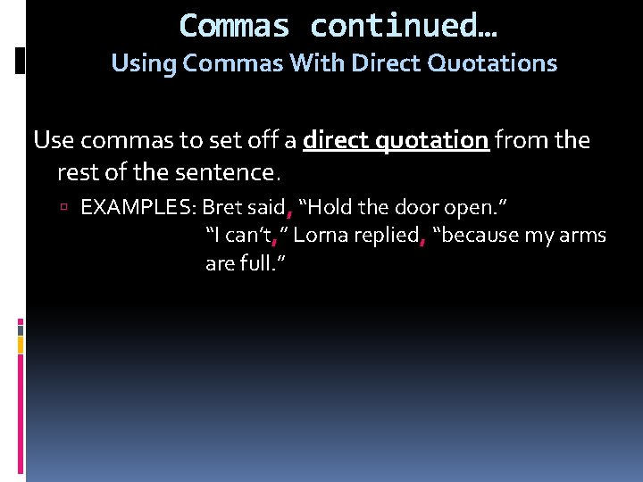 Commas continued… Using Commas With Direct Quotations Use commas to set off a direct