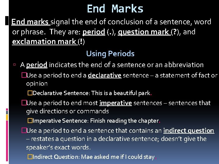 End Marks End marks signal the end of conclusion of a sentence, word or
