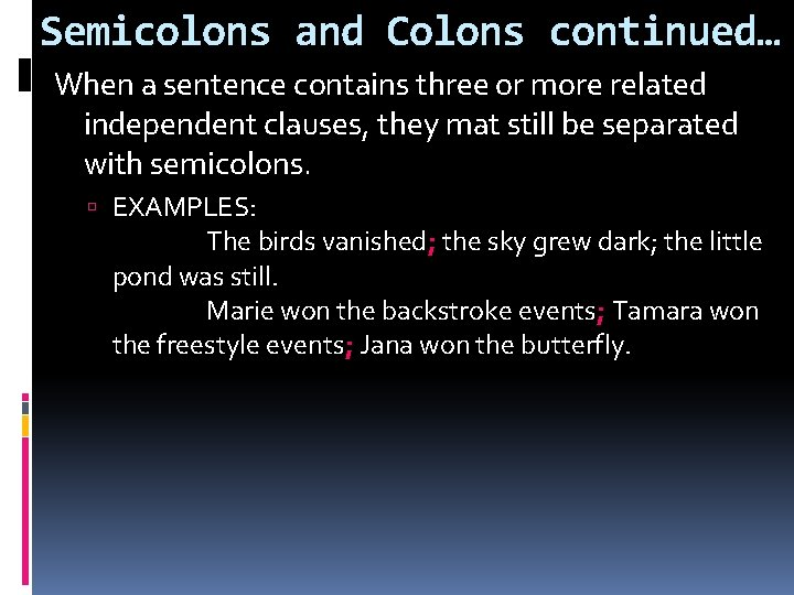 Semicolons and Colons continued… When a sentence contains three or more related independent clauses,