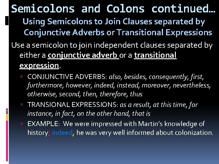Semicolons and Colons continued… Using Semicolons to Join Clauses separated by Conjunctive Adverbs or