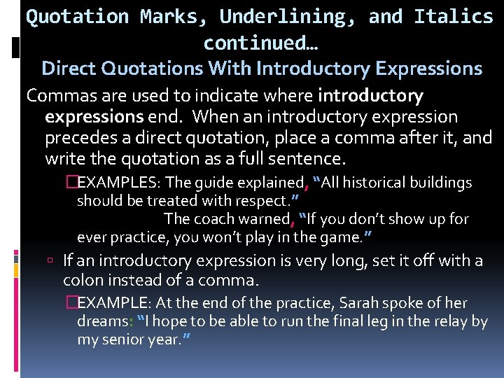 Quotation Marks, Underlining, and Italics continued… Direct Quotations With Introductory Expressions Commas are used