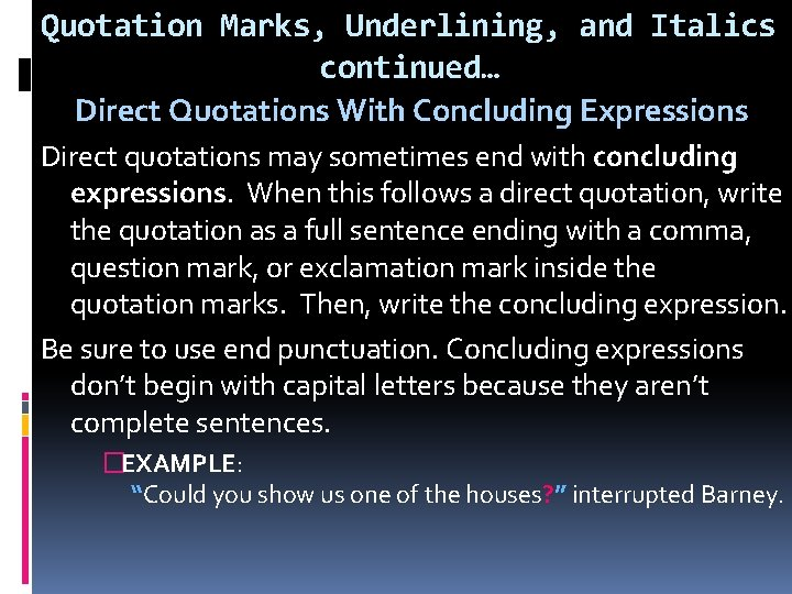 Quotation Marks, Underlining, and Italics continued… Direct Quotations With Concluding Expressions Direct quotations may