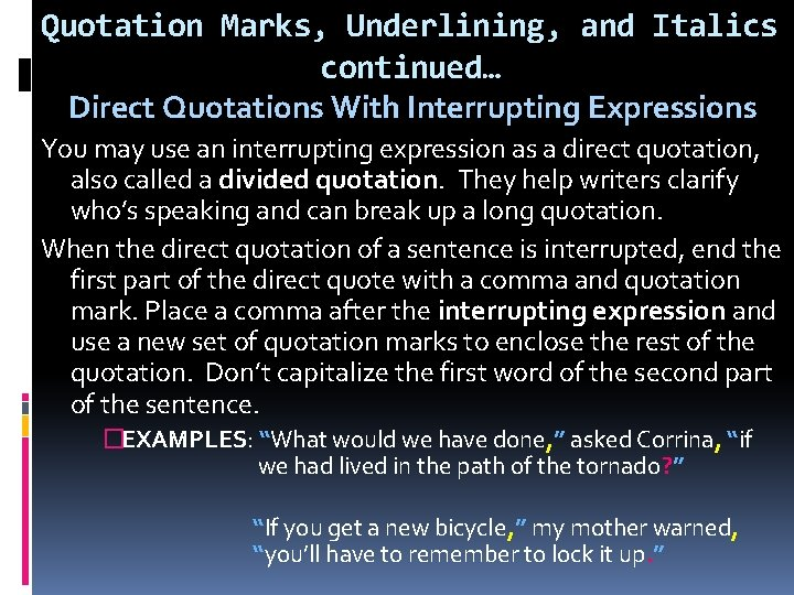 Quotation Marks, Underlining, and Italics continued… Direct Quotations With Interrupting Expressions You may use
