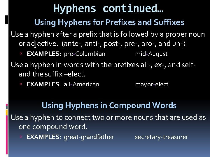 Hyphens continued… Using Hyphens for Prefixes and Suffixes Use a hyphen after a prefix
