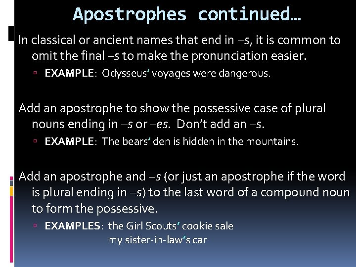 Apostrophes continued… In classical or ancient names that end in –s, it is common