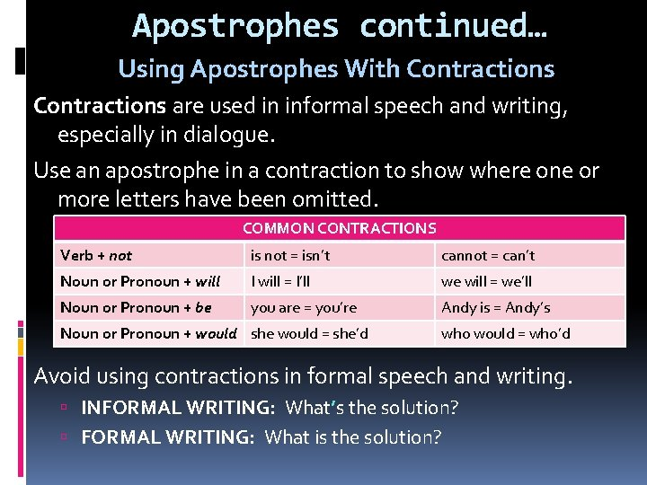 Apostrophes continued… Using Apostrophes With Contractions are used in informal speech and writing, especially