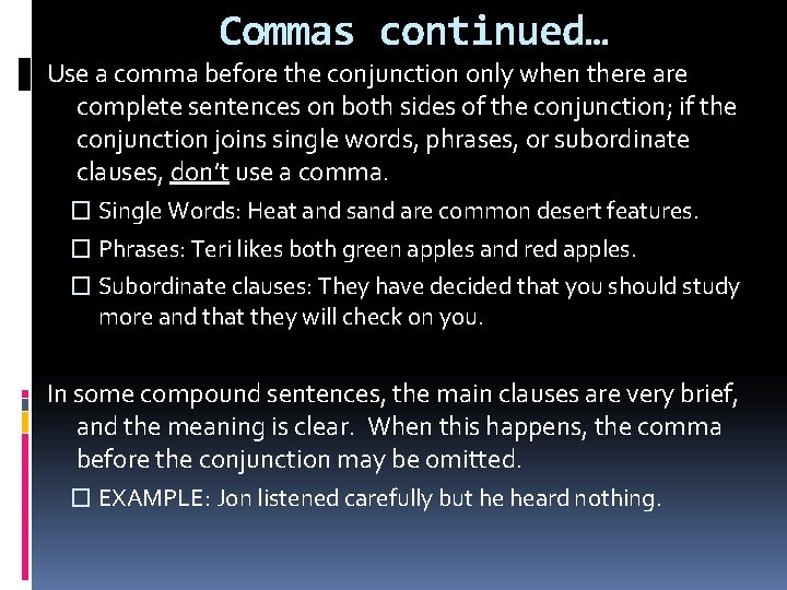 Commas continued… Use a comma before the conjunction only when there are complete sentences