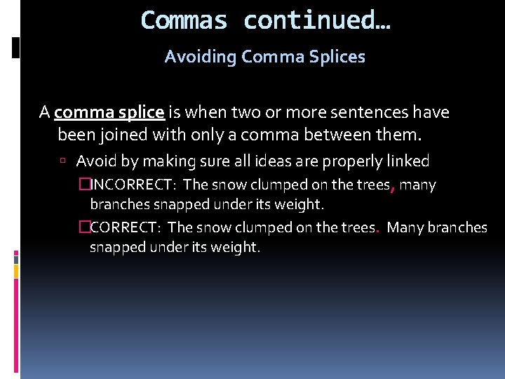 Commas continued… Avoiding Comma Splices A comma splice is when two or more sentences