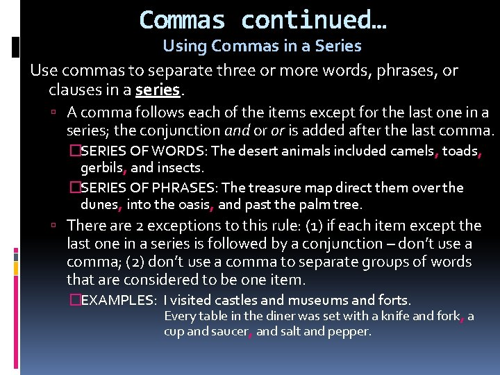 Commas continued… Using Commas in a Series Use commas to separate three or more