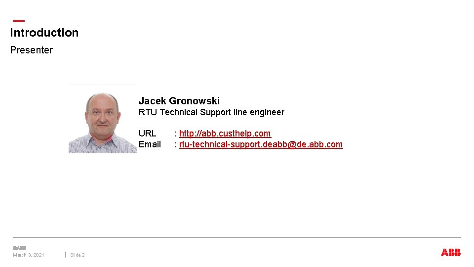 — Introduction Presenter Jacek Gronowski RTU Technical Support line engineer URL Email March 3,