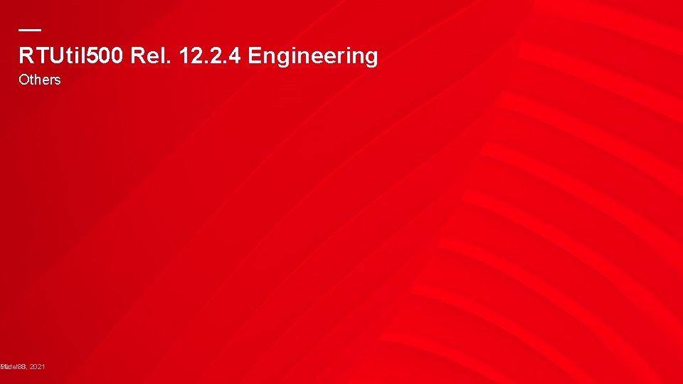— RTUtil 500 Rel. 12. 2. 4 Engineering Others Slide March 38 3, 2021