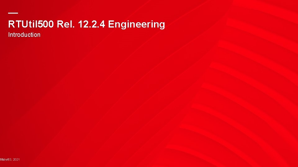 — RTUtil 500 Rel. 12. 2. 4 Engineering Introduction Slide March 53, 2021