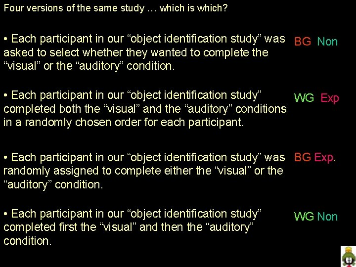 Four versions of the same study … which is which? • Each participant in