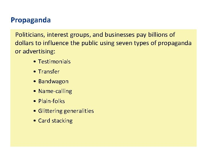 Propaganda Politicians, interest groups, and businesses pay billions of dollars to influence the public