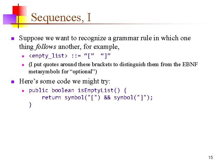 Sequences, I n Suppose we want to recognize a grammar rule in which one