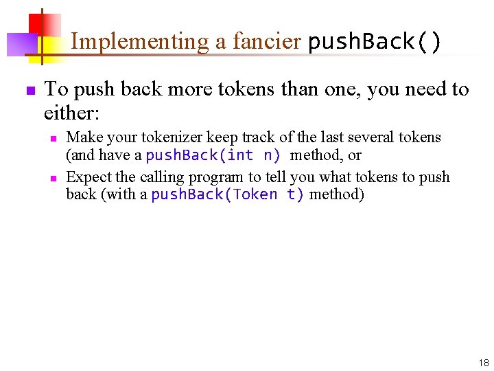 Implementing a fancier push. Back() n To push back more tokens than one, you