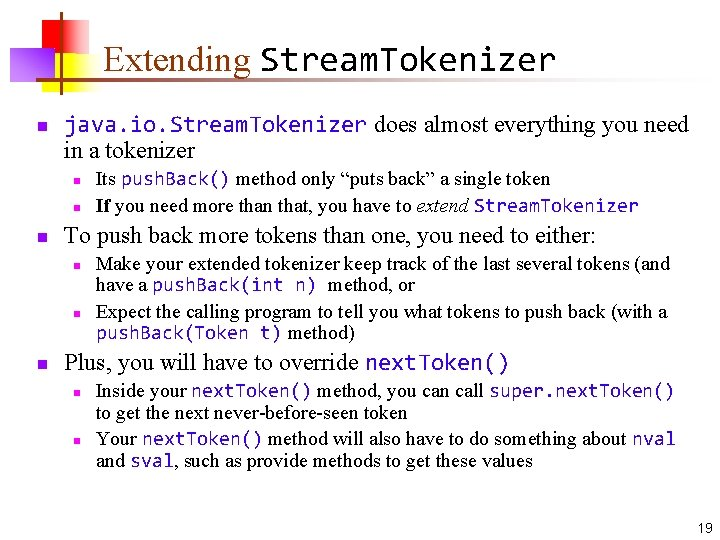Extending Stream. Tokenizer n java. io. Stream. Tokenizer does almost everything you need in