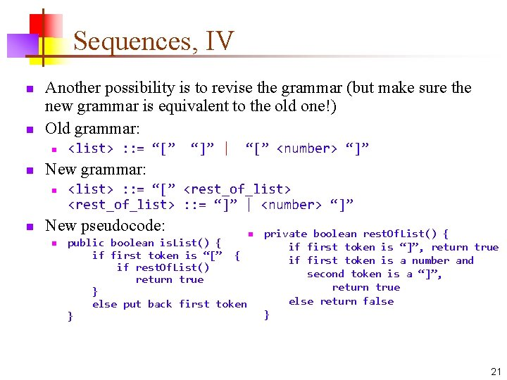 Sequences, IV n n Another possibility is to revise the grammar (but make sure