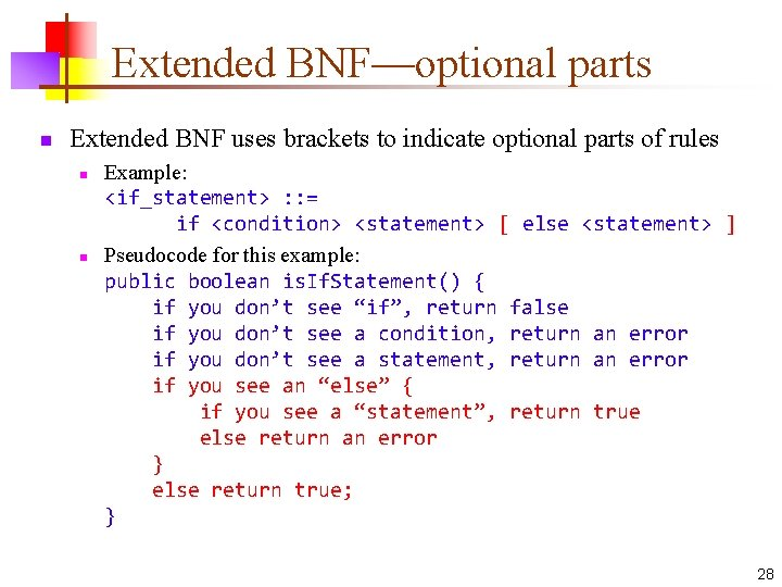 Extended BNF—optional parts n Extended BNF uses brackets to indicate optional parts of rules
