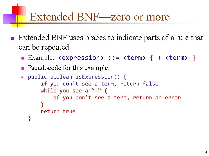 Extended BNF—zero or more n Extended BNF uses braces to indicate parts of a