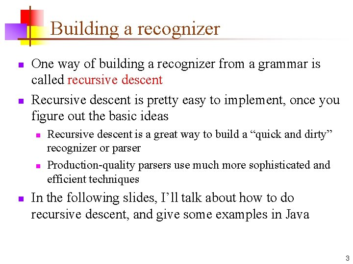 Building a recognizer n n One way of building a recognizer from a grammar