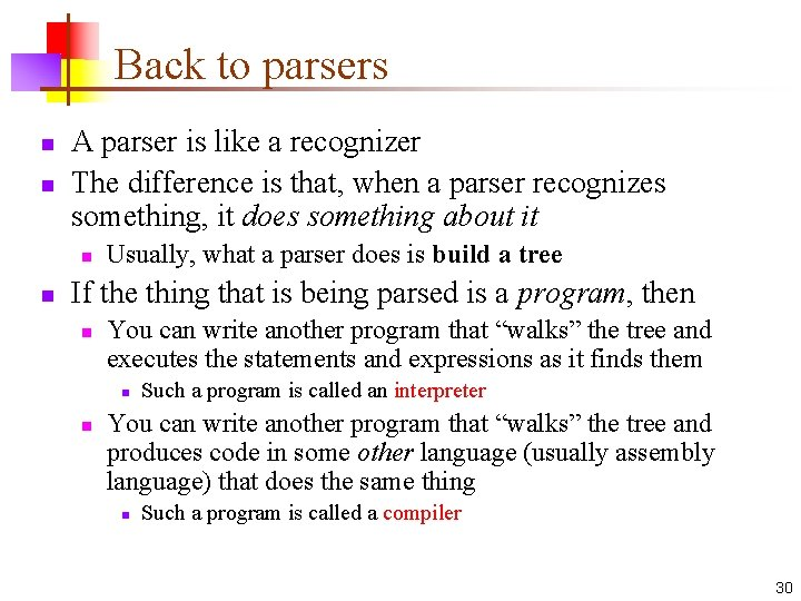 Back to parsers n n A parser is like a recognizer The difference is