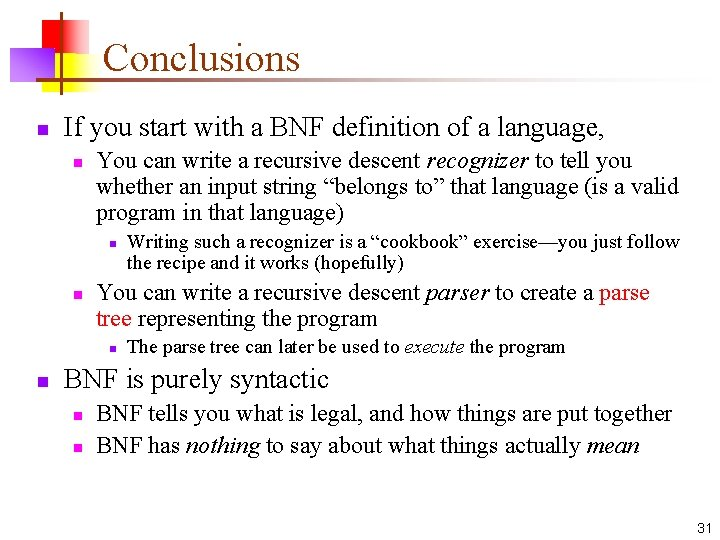 Conclusions n If you start with a BNF definition of a language, n You