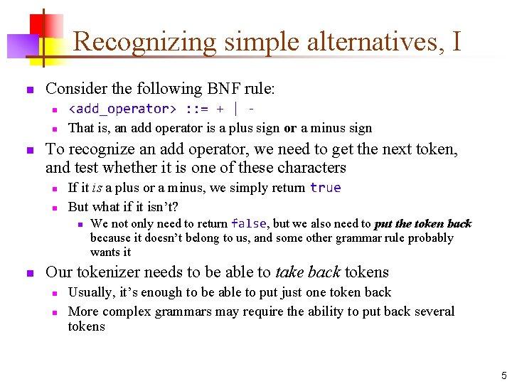 Recognizing simple alternatives, I n Consider the following BNF rule: n n n <add_operator>