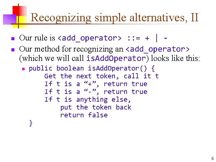 Recognizing simple alternatives, II n n Our rule is <add_operator> : : = +