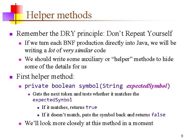 Helper methods n Remember the DRY principle: Don't Repeat Yourself n n n If