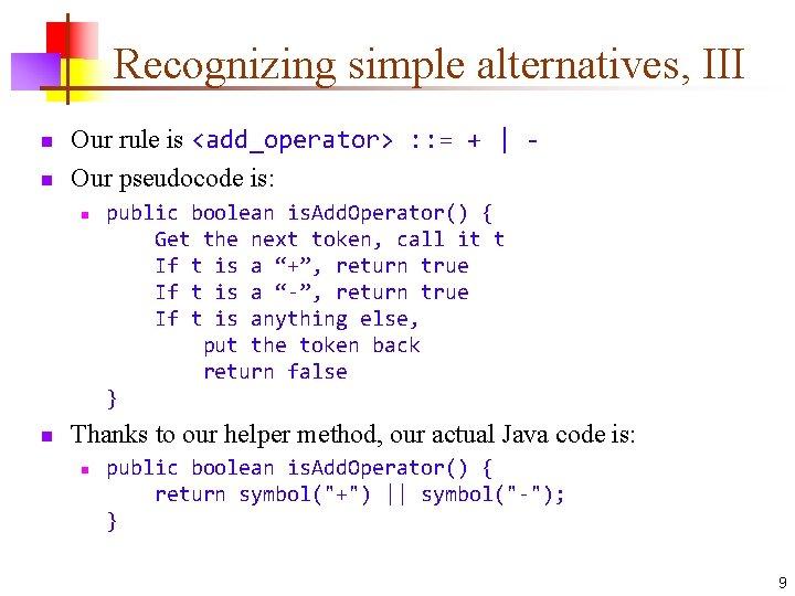 Recognizing simple alternatives, III n n Our rule is <add_operator> : : = +