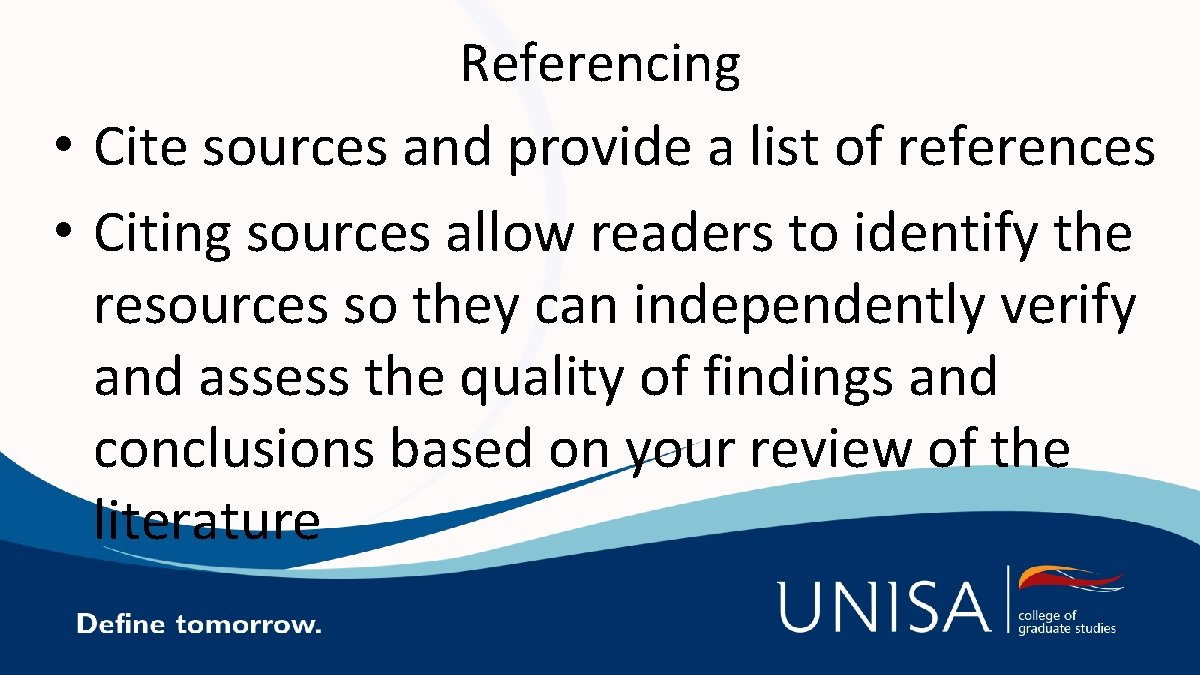 Referencing • Cite sources and provide a list of references • Citing sources allow