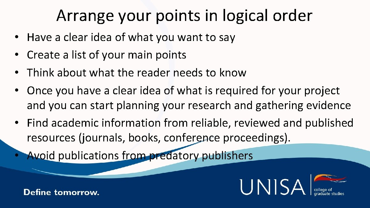 Arrange your points in logical order Have a clear idea of what you want