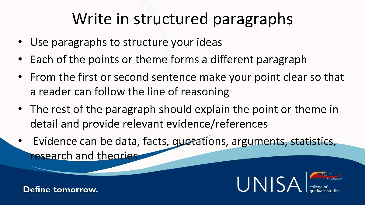 Write in structured paragraphs • Use paragraphs to structure your ideas • Each of
