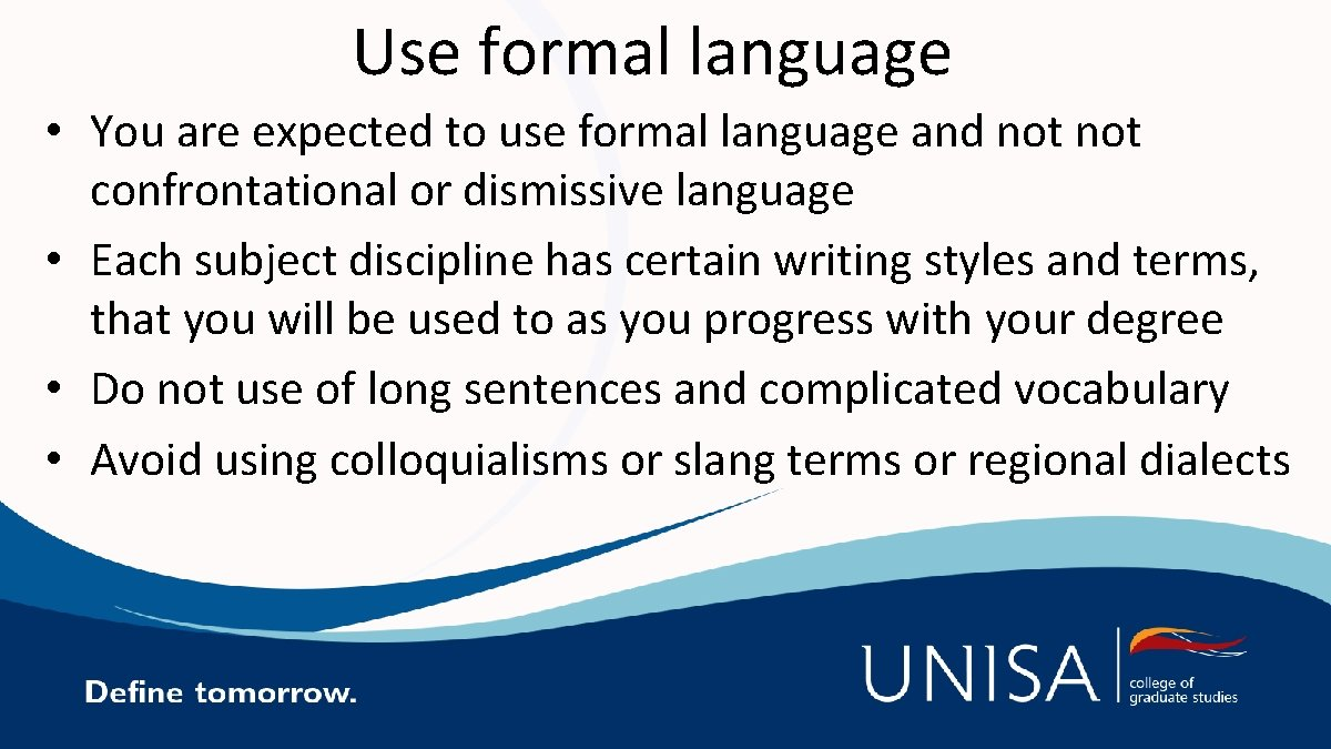 Use formal language • You are expected to use formal language and not confrontational